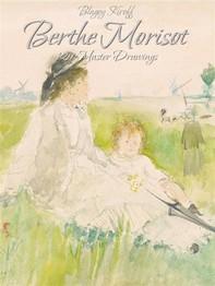 Berthe Morisot: 129 Master Drawings - Librerie.coop