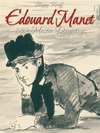 Edouard Manet: 132 Master Drawings - Librerie.coop