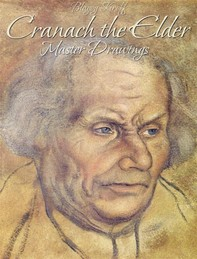 Cranach the Elder: Master Drawings - Librerie.coop