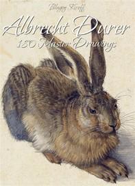 Albrecht Durer:180 Master Drawings - Librerie.coop