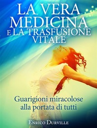 La Vera Medicina e La Trasfusione Vitale -  Guarigioni miracolose alla portata di tutti - Librerie.coop