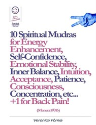 10 Spiritual Mudras for Energy Enhancement, Self-Confidence, Emotional Stability, Inner Balance, Acceptance, Patience, Consciousness, Intuition, Concentration etc... +1 for Back Pain! (Manual #016) - copertina