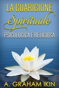 La Guarigione spirituale psicologica e religiosa - Librerie.coop