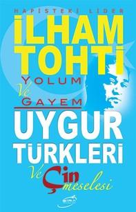 Yolum ve Gayem - Uygur Türkleri ve Çin Meselesi - Librerie.coop