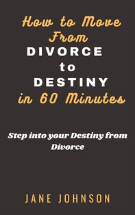 How to move from Divorce to Destiny in 60 minutes - Librerie.coop