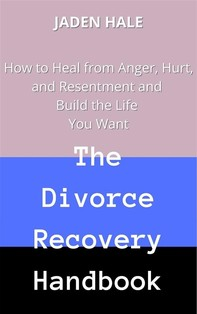 The Divorce Recovery Handbook:  How to Heal from Anger, Hurt, and Resentment and Build the Life You Want - Librerie.coop