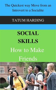 Social Skills: How to Make Friends The Quickest way Move from an Introvert to a Socialite - Librerie.coop