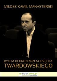 Byłem ochroniarzem księdza Twardowskiego - copertina