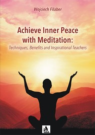 Achieve Inner Peace with Meditation: Techniques, Benefits and Inspirational Teachers - copertina