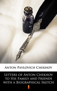 Letters of Anton Chekhov to His Family and Friends with a Biographical Sketch - Librerie.coop