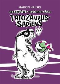 Szczęśliwy człowiek jako Tatozaurus-sapiens - Librerie.coop