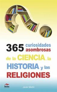 365 curiosidades asombrosas de la Historia, la Ciencia y las Religiones - copertina