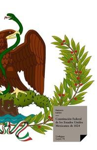 Constitución Federal de losEstados UnidosMexicanos de 1824 - Librerie.coop