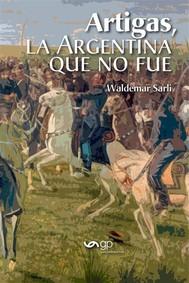 Artigas, La Argentina que no fue - copertina