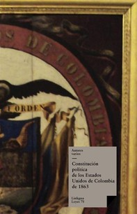 Constitución política de los Estados Unidos de Colombia de 1863 - Librerie.coop