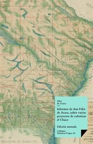 Informes de don Félix Azara, sobre varios proyectos de colonizar el Chaco - copertina