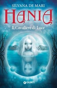 Hania. Il Cavaliere di Luce - Librerie.coop