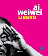 Ai Weiwei. Libero - copertina