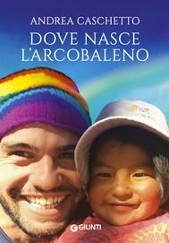 Dove nasce l'arcobaleno - copertina