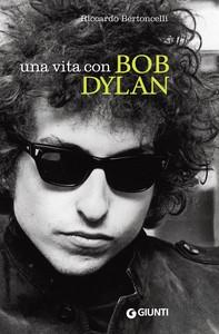 Una vita con Bob Dylan - Librerie.coop