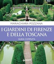 I giardini di Firenze e della Toscana. Guida completa - copertina