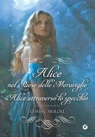 Alice nel paese delle meraviglie - Alice attraverso lo specchio - Librerie.coop