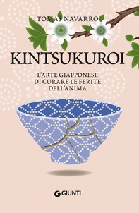 Kintsukuroi. L'arte giapponese di curare le ferite dell'anima - Librerie.coop