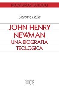 John Henry Newman. Una biografia teologica - Librerie.coop