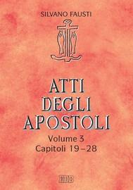 Atti degli apostoli. Volume 3. Capitoli 19-28 - copertina