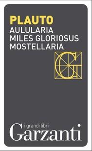 Aulularia – Miles gloriosus – Mostellaria - copertina