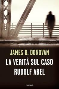 La verità sul caso Rudolf Abel - Librerie.coop