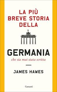La più breve storia della Germania che sia mai stata scritta - Librerie.coop