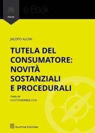 Tutela del consumatore: novità sostanziali e procedurali - copertina