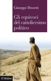 Gli equivoci del cattolicesimo politico - Librerie.coop