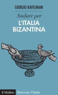 Andare per l'Italia bizantina - copertina