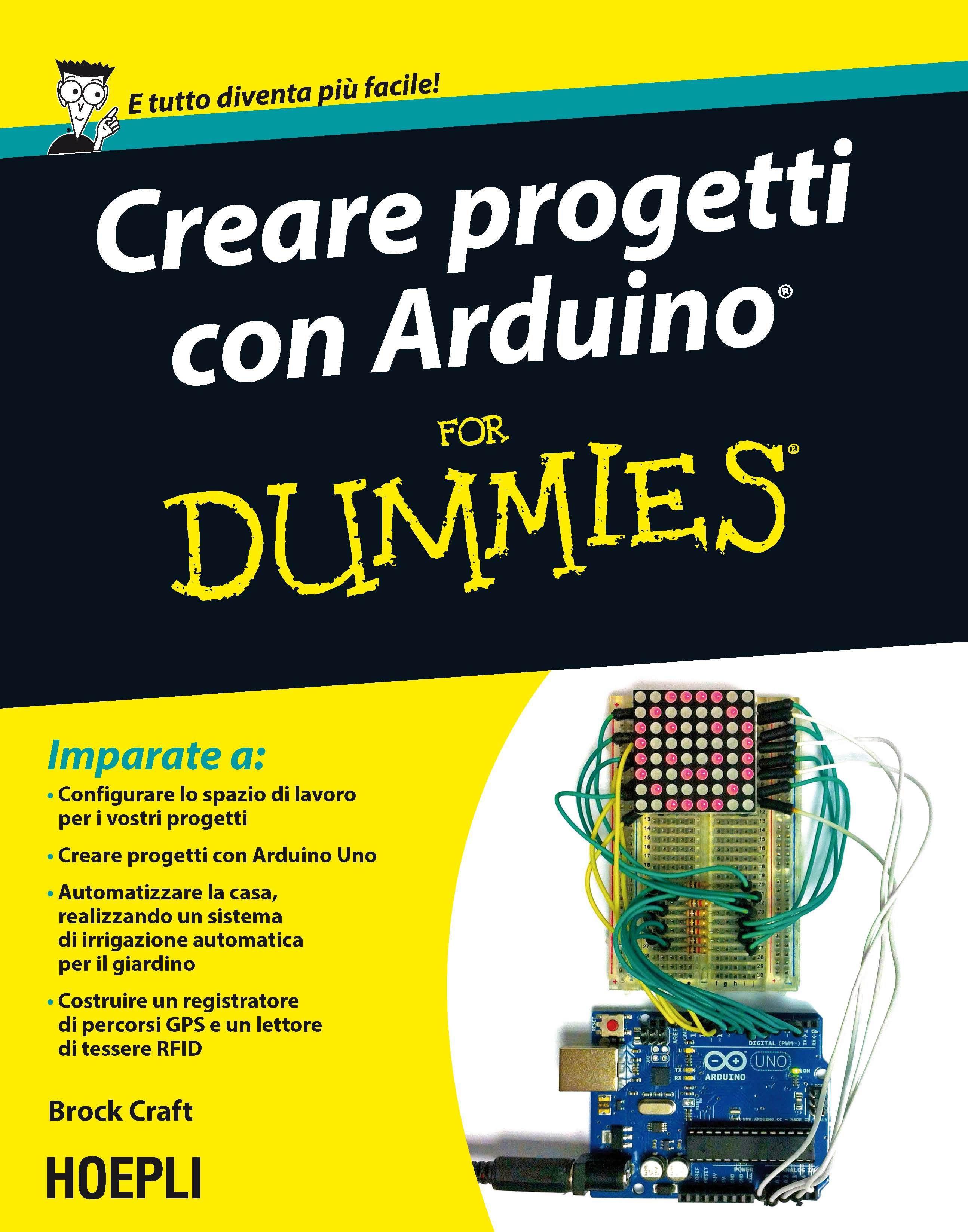 Creare progetti con arduino for dummies brock craft