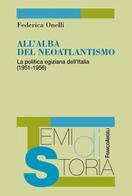 All'alba del neoatlantismo. La politica egiziana dell'Italia (1951-1956) - copertina