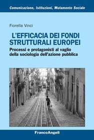 L'efficacia dei fondi strutturali europei. Processi e protagonisti al vaglio della sociologia dell'azione pubblica - copertina