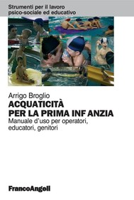 Acquaticità per la prima infanzia. Manuale d'uso per operatori, educatori, genitori - copertina