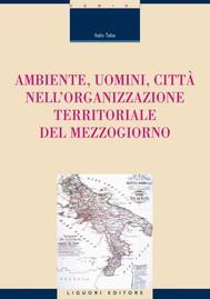 Ambiente, uomini, città nell'organizzazione territoriale del Mezzogiorno - copertina