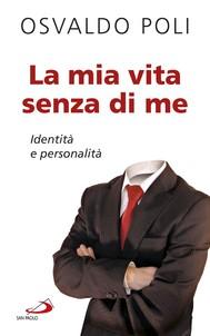 La mia vita senza di me. Identità e personalità - copertina