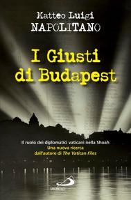 I giusti di Budapest. Il ruolo dei diplomatici vaticani nella Shoah - copertina