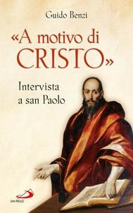 «A motivo di Cristo». Intervista a san Paolo - copertina