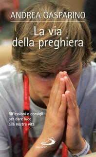La via della preghiera. Riflessioni e consigli per dare luce alla nostra vita - Librerie.coop