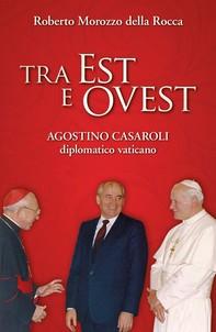 Tra Est e Ovest. Agostino Casaroli diplomatico vaticano - Librerie.coop