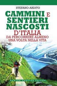 Cammini e sentieri nascosti d'Italia da percorrere almeno una volta nella vita - copertina