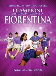 I campioni che hanno fatto grande la Fiorentina - Librerie.coop