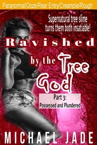 Ravished by the Tree God 3: Possessed and Plundered - Librerie.coop