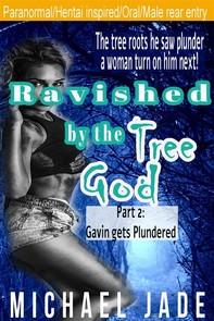 Ravished by the Tree God 2: Gavin Gets Plundered - Librerie.coop