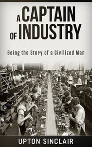 A Captain of Industry: Being the Story of a Civilized Man - copertina